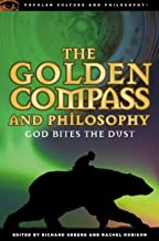 The Golden Compass and Philosophy: God Bites the Dust (Popular Culture and Philosophy Book 43)