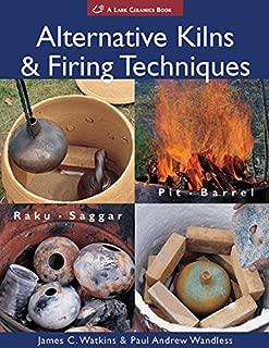 Alternative Kilns & Firing Techniques: Raku * Saggar * Pit * Barrel (A Lark Ceramics Book)