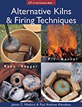 Alternative Kilns & Firing Techniques: Raku * Saggar * Pit * Barrel (Lark Ceramics Books)