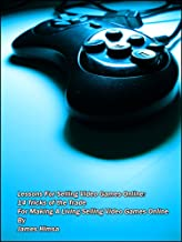 Lessons For Selling Video Games Online: 14 Tricks of the Trade For Making A Living Selling Video Games Online
