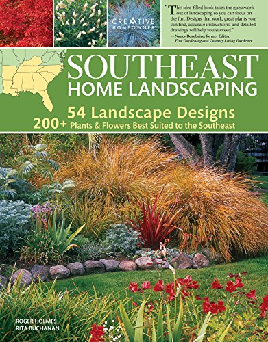 Southeast Home Landscaping, 3rd Edition (Creative Homeowner) 54 Landscape Designs with Over 200 Plants & Flowers Best Suited to AL, AR, FL, GA, KY, LA, MS, NC, SC, & TN, and Over 450 Photos & Drawings