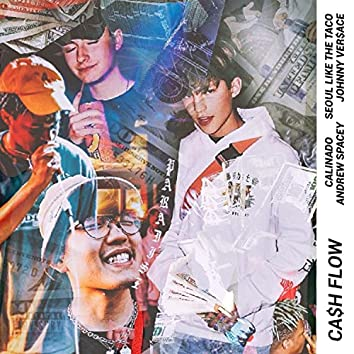 Cash Flow (feat. Calinado, Seoul Like the Taco, Andrew Spacey & Johnny Ver$ace)
