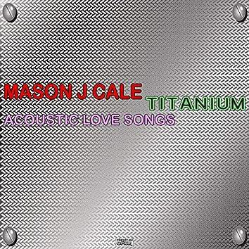 Titanium Acoustic Love Songs