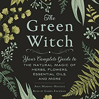 The Green Witch     Your Complete Guide to the Natural Magic of Herbs, Flowers, Essential Oils, and More              By:                                                                                                                                 Arin Murphy-Hiscock                               Narrated by:                                                                                                                                 Gabra Zackman                      Length: 6 hrs and 26 mins     11 ratings     Overall 4.0
