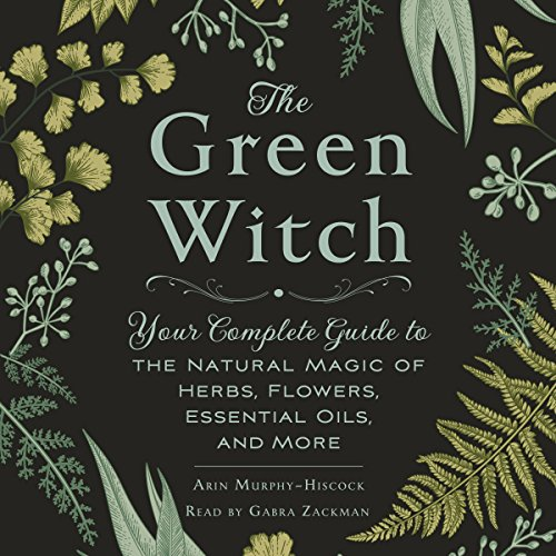 The Green Witch     Your Complete Guide to the Natural Magic of Herbs, Flowers, Essential Oils, and More              By:                                                                                                                                 Arin Murphy-Hiscock                               Narrated by:                                                                                                                                 Gabra Zackman                      Length: 6 hrs and 26 mins     91 ratings     Overall 4.5