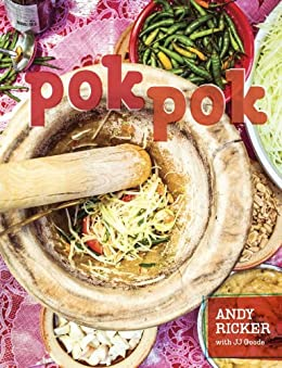 Pok Pok: Food and Stories from the Streets, Homes, and Roadside Restaurants of Thailand [A Cookbook] by [Andy Ricker, JJ Goode, David Thompson, Austin Bush]