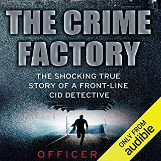 The Crime Factory                   By:                                                                                                                                 Officer 'A'                               Narrated by:                                                                                                                                 Damian Lynch                      Length: 9 hrs and 19 mins     345 ratings     Overall 4.4