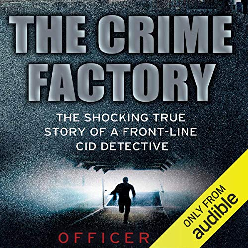 The Crime Factory                   By:                                                                                                                                 Officer 'A'                               Narrated by:                                                                                                                                 Damian Lynch                      Length: 9 hrs and 19 mins     4 ratings     Overall 4.8