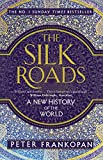 The Silk Roads [Paperback] [Jan 01, 2016] Frankopan Peter and Colour plates plus maps - 01/01/2017