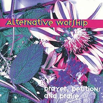 Alternative Worship:  Prayers, Petitions and Praise