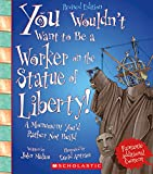 You Wouldn t Want to Be a Worker on the Statue of Liberty! (Revised Edition) (You Wouldn t Want to…: American History)