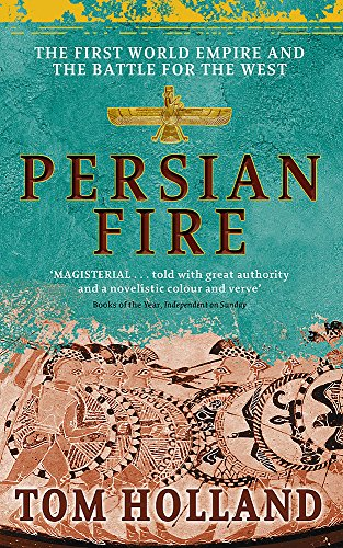 Persian Fire: The First World Empire and the Battle for the West: The First World Empire, Battle for the West