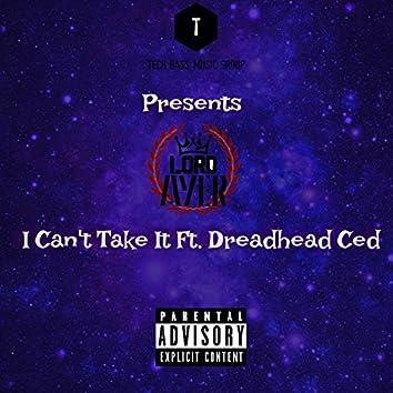 I Can't Take It (feat. DreadHead Ced)