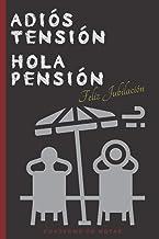 ADIÓS TENSIÓN HOLA PENSIÓN : FELIZ JUBILACIÓN : CUADERNO DE NOTAS: REGALO ORIGINAL Y DIVERTIDO DE JUBILACIÓN, HOMBRE O MUJ...