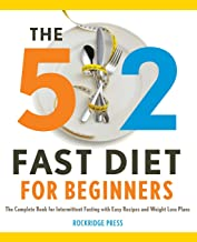 The 5: 2 Fast Diet for Beginners: The Complete Book for Intermittent Fasting with Easy Recipes and Weight Loss