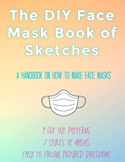 The DIY Face Mask Book of Sketches: A Handbook on How to Make Face Masks