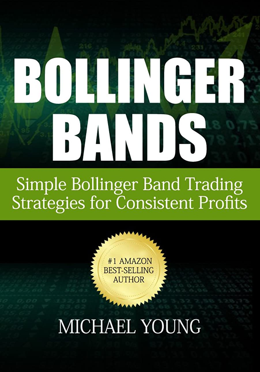 松の木障害者トラフBollinger Bands: Simple Bollinger Band Trading Strategies for Consistent Profits (English Edition)