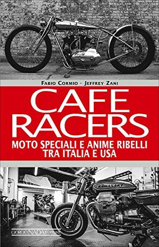 Cafe Racers. Moto speciali e anime ribelli tra Italia e USA (Varie Moto)