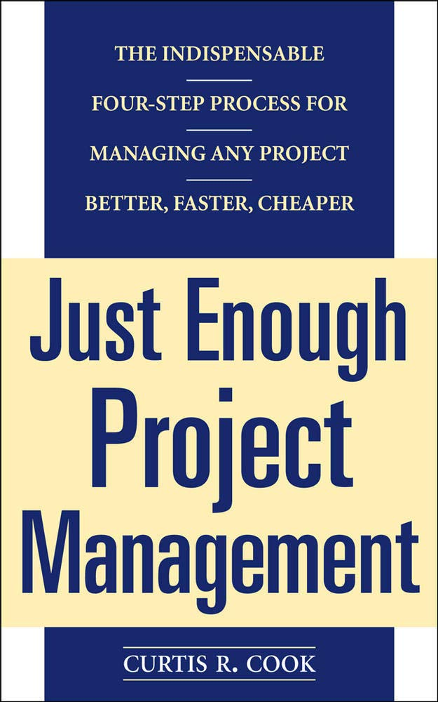 Download Just Enough Project Management: The Indispensable Four-step Process For Managing Any Project, Better, Faster, Cheaper 