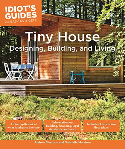 Tiny House Designing, Building, & Living (Idiot's Guides) by [Andrew Morrison, Gabriella Morrison]