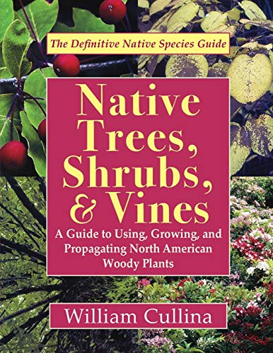 Compare Textbook Prices for Native Trees, Shrubs, and Vines: A Guide to Using, Growing, and Propagating North American Woody Plants Latest Edition Reprint ed. Edition ISBN 9781635618952 by Cullina, William
