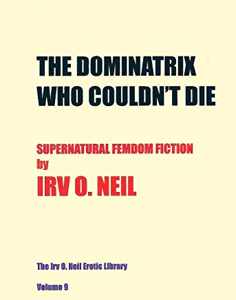 THE DOMINATRIX WHO COULDN'T DIE (The Irv O. Neil Erotic Library Book 9) (English Edition)