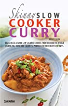 The Skinny Slow Cooker Curry Recipe Book: Delicious & Simple Low Calorie Curries From Around The World Under 200, 300 & 40...