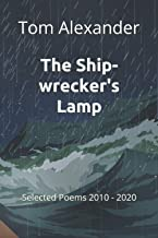 The Ship-wrecker's Lamp: Selected Poems 2010 - 2020