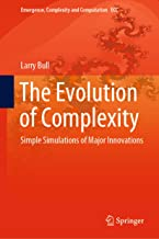 The Evolution of Complexity: Simple Simulations of Major Innovations (Emergence, Complexity and Computation Book 37) (English Edition)