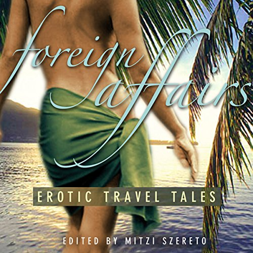 Foreign Affairs: Erotic Travel Tales cover art
