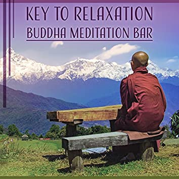 Key to Relaxation: Buddha Meditation Bar Music, Inner Peace, Mindfulness Benefits, Yoga, Chakras