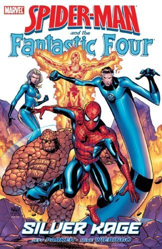 Spider-Man And The Fantastic Four: Silver Rage TPB (Spider-Man (Graphic Novels)) by Jeff Parker (2007-10-24)