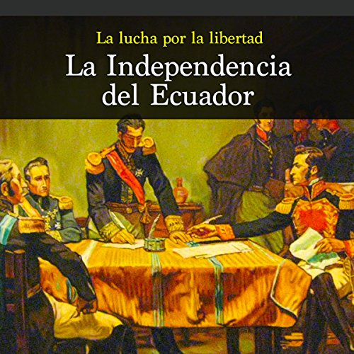 La Independencia del Ecuador: La lucha por la libertad [Independence of Ecuador: The Fight for Freedom] audiobook cover art