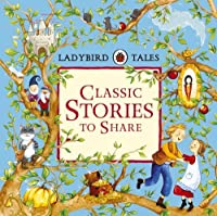 Classic Stories to Share (Ladybird Tales) by Ladybird(2016-06-01)