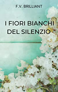 I Fiori Bianchi del Silenzio: Her Silent Friend (Italian Edition)