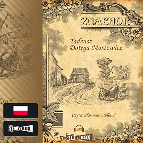 Znachor                   By:                                                                                                                                 Tadeusz Dolega-Mostowicz                               Narrated by:                                                                                                                                 Slawomir Holland                      Length: 11 hrs and 45 mins     4 ratings     Overall 5.0