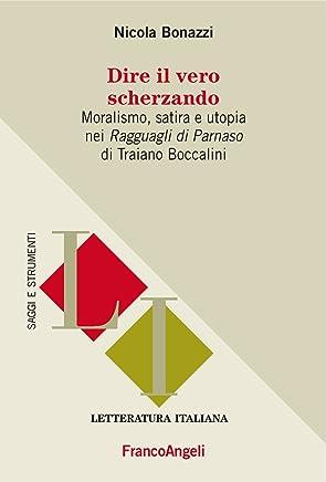 Dire il vero scherzando: Moralismo, satira e utopia nei Ragguagli di Parnaso di Traiano Boccalini