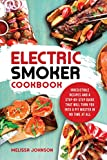 Electric Smoker Cookbook: Irresistible Recipes and a Step-By-Step Guide that Will Turn You into a Pit Master in No Time at All (English Edition)