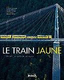 Le train jaune - Un défi, un symbole, un espoir