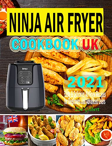 Ninja Air Fryer Cookbook UK 2021: Tasty & Delicious Ninja Air Fryer Recipes for Everyday Use Using European Measurement (English Edition)
