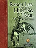 Ranch Life and the Hunting Trail (B&C Classics) (English Edition)