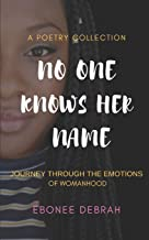 No One Knows Her Name: Journey Through the Emotions of Womanhood