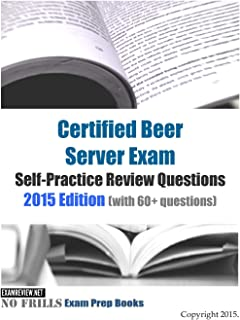 Certified Beer Server Exam Self-Practice Review Questions: 2015 Edition (with 60+ questions)