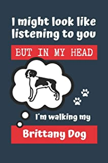 I MIGHT LOOK LIKE LISTENING TO YOU BUT IN MY HEAD I´M WALKING MY BRITTANY DOG: BLANK LINED DOG JOURNAL | Keep Track of You...