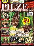 GartenTipps Sonderheft PILZE: Das ganze Jahr sammeln und genießen: Pilze erkennen und genießen