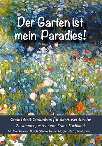 Der Garten ist mein Paradies: Gedichte & Gedanken für die Hosentasche (Band 7) (Gedichte für die Hosentasche)