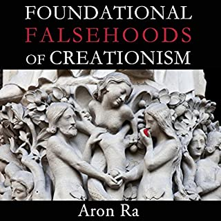 Foundational Falsehoods of Creationism                   By:                                                                                                                                 Aron Ra                               Narrated by:                                                                                                                                 Aron Ra                      Length: 16 hrs and 55 mins     615 ratings     Overall 4.9