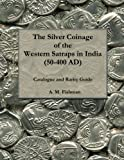 The Silver Coinage of the Western Satraps in India (50-400 AD): Catalogue and Rarity Guide (The Coinage of the Western Satraps in India (50-400 AD)) (Volume 1)