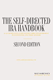 The Self-Directed IRA Handbook, Second Edition: An Authoritative Guide For Self Directed Retirement Plan Investors and Their Advisors