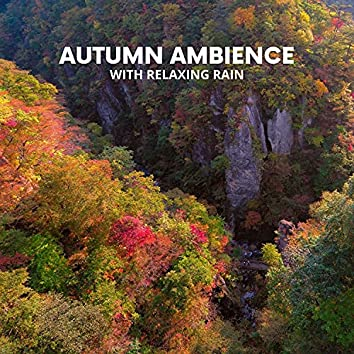 Autumn Ambience with Relaxing Rain - Soothing Music for Stress Relief, Healing Meditation, Massage, Spa
